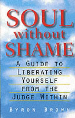 Soul without Shame: A Guide to Liberating Yourself from the Judg
