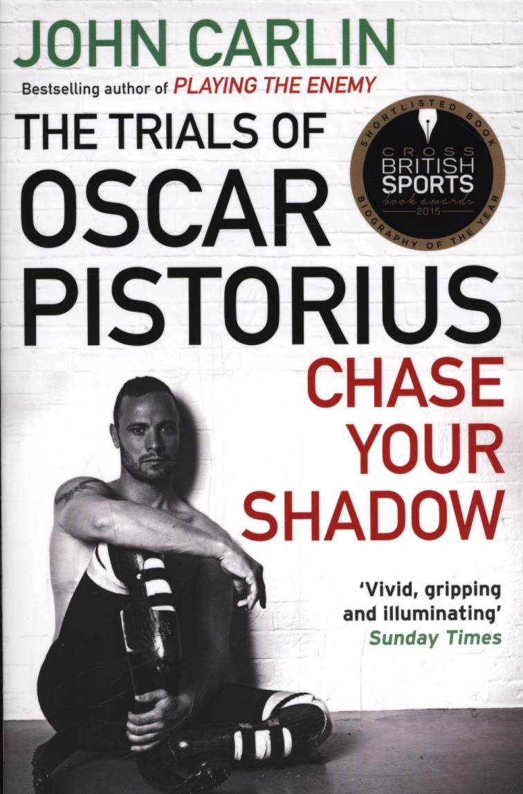 Chase Your Shadow: The Trials of Oscar Pistorius