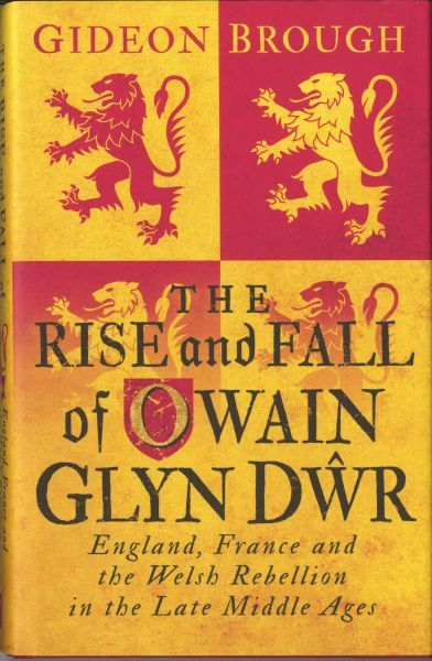 The Rise and Fall of Owain Glyndwr: England, France and Welsh Re