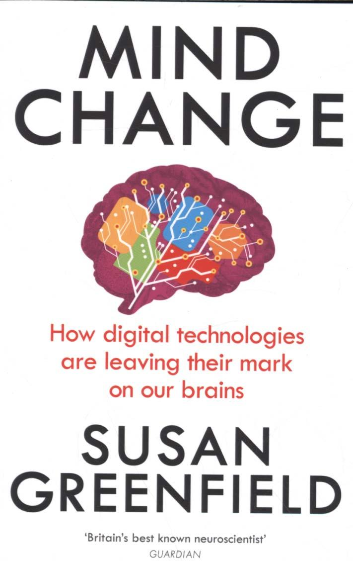 Mind Change: How Digital Technologies are Leaving Their Mark on