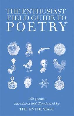 The Enthusiast Field Guide To Poetry