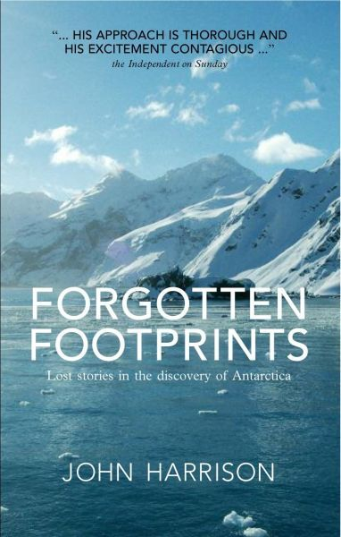 Forgotten Footprints - Lost Stories in the Discovery of Antarcti